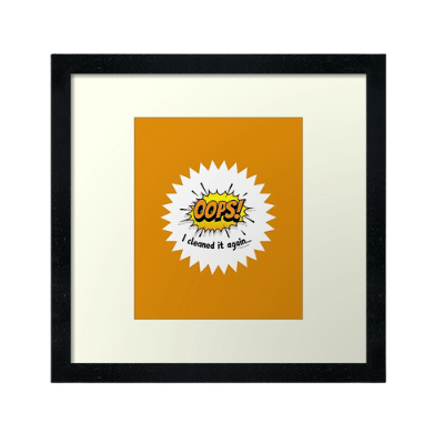 Oops I Cleaned It Again Savvy Cleaner Funny Cleaning Gifts Framed Art Print