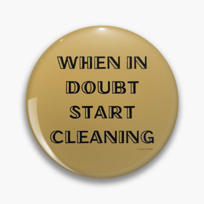 When in Doubt Savvy Cleaner Funny Cleaning Gifts Pin