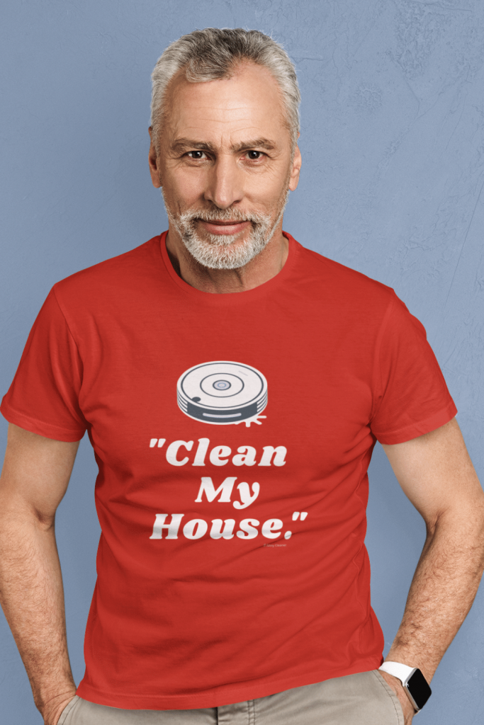 Clean My House Savvy Cleaner Funny Cleaning Shirts Standard Tee