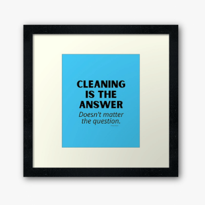 Cleaning is The Answer Savvy Cleaner Funny Cleaning Gifts Framed Art