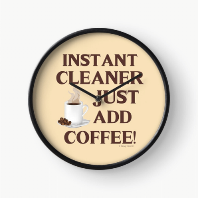 Instant Cleaner Savvy Cleaner Funny Cleaning Gifts Clock