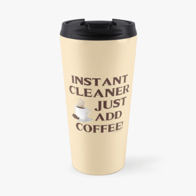 Instant Cleaner Savvy Cleaner Funny Cleaning Gifts Travel Mug