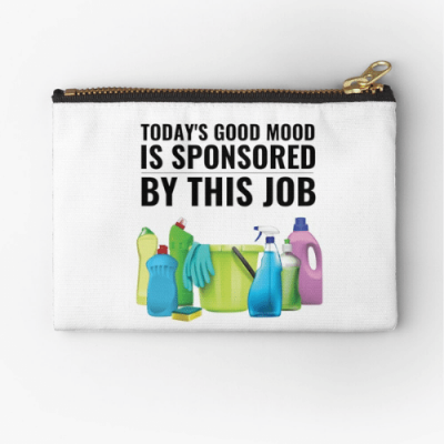 Today's Good Mood Savvy Cleaner Funny Cleaning Shirts Zipper Pouch