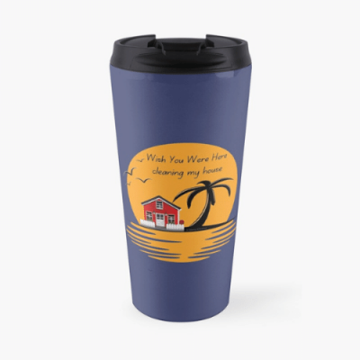 Wish You Were Here Savvy Cleaner Funny Cleaning Gifts Travel Mug