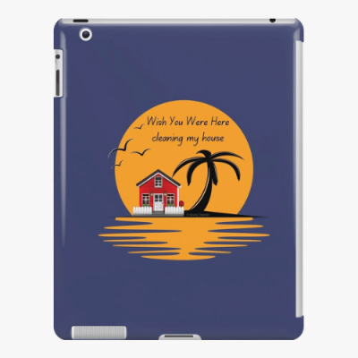 Wish You Were Here Savvy Cleaner Funny Cleaning Gifts ipad snap Case