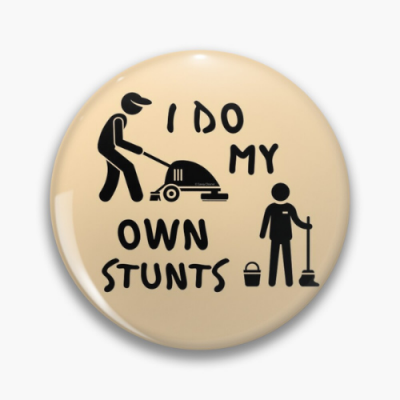 My Own Stunts Savvy Cleaner Funny Cleaning Gifts Pin