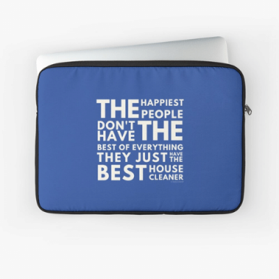 The Happiest People Savvy Cleaner Funny Cleaning Gifts Laptop Sleeve