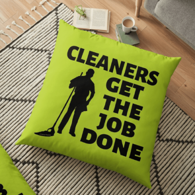 Cleaners Get The Job Done Savvy Cleaner Funny Cleaning Gifts Floor Pillow
