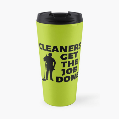 Cleaners Get The Job Done Savvy Cleaner Funny Cleaning Gifts Travel Mug