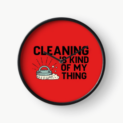 Cleaning Is Kind of My Thing Savvy Cleaner Funny Cleaning Gifts Clock