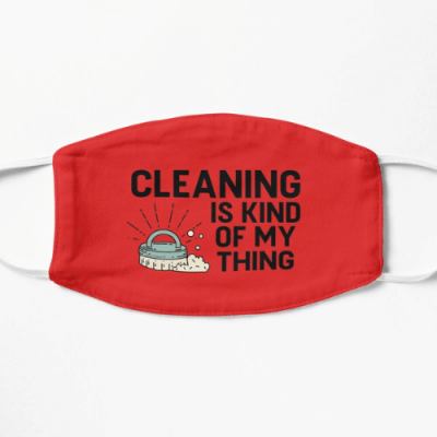 Cleaning Is Kind of My Thing Savvy Cleaner Funny Cleaning Gifts Flat Mask