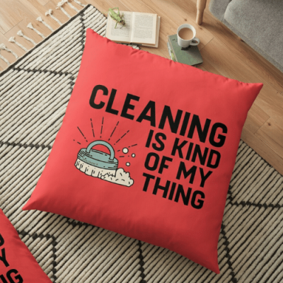 Cleaning Is Kind of My Thing Savvy Cleaner Funny Cleaning Gifts Floor Pillow