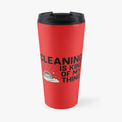 Cleaning Is Kind of My Thing Savvy Cleaner Funny Cleaning Gifts Travel Mug