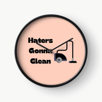Haters Gonna Clean Savvy Cleaner Funny Cleaning Gifts Clock
