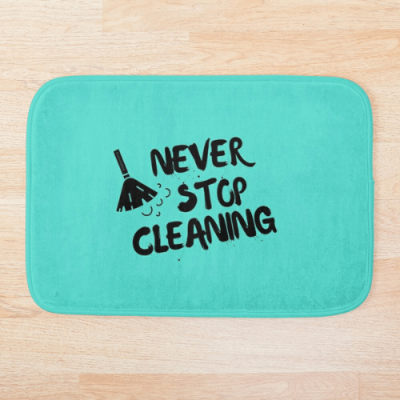 Never Stop Cleaning Savvy Cleaner Funny Cleaning Gifts Bath Mat