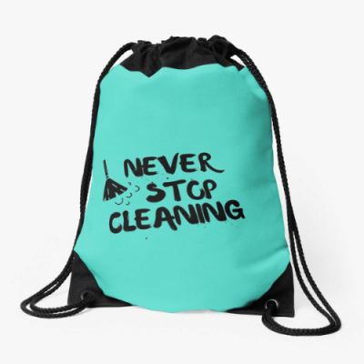Never Stop Cleaning Savvy Cleaner Funny Cleaning Gifts Drawstring Bag
