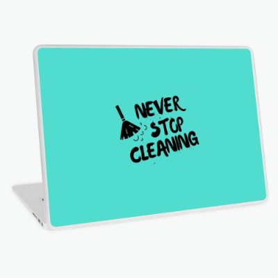 Never Stop Cleaning Savvy Cleaner Funny Cleaning Gifts Laptop Skin