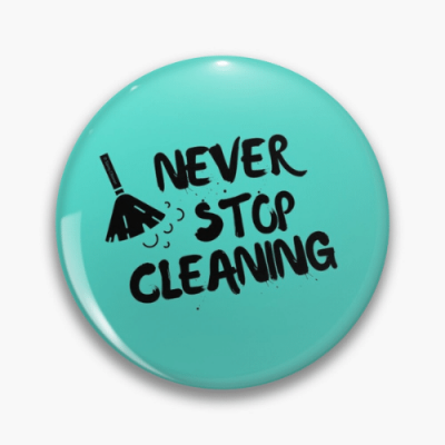 Never Stop Cleaning Savvy Cleaner Funny Cleaning Gifts Pin
