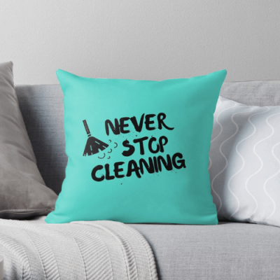 Never Stop Cleaning Savvy Cleaner Funny Cleaning Gifts Throw Pillow
