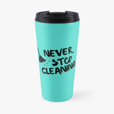 Never Stop Cleaning Savvy Cleaner Funny Cleaning Gifts Travel Mug