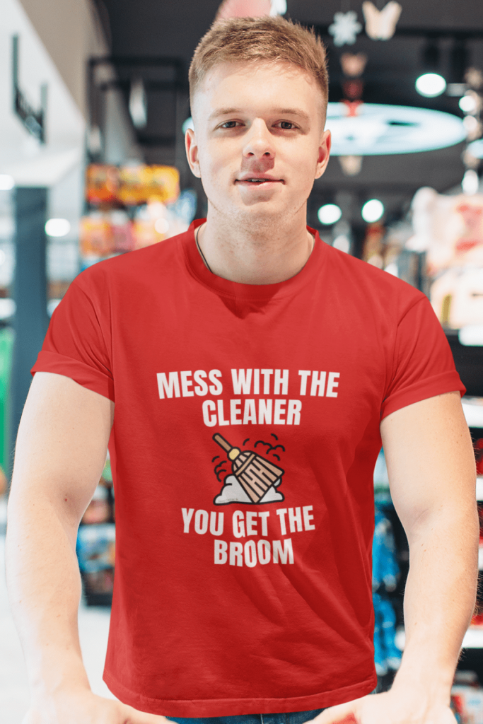 You Get the Broom Savvy Cleaner Funny Cleaning Shirts Men's Standard Tee