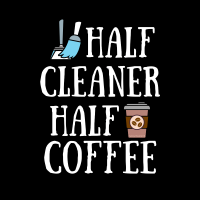 489 Half Cleaner Half Coffee Savvy Cleaner Funny Cleaning Shirts B