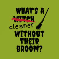 520 Without Their Broom Savvy Cleaner Funny Cleaning Shirts A