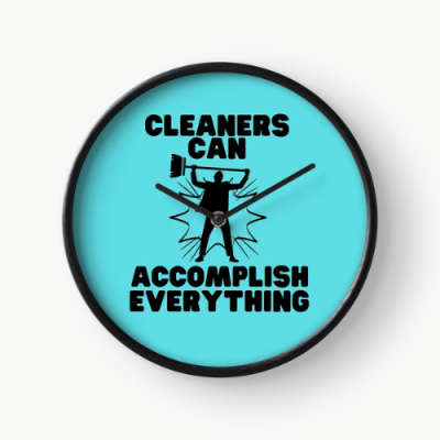 Cleaners Can Accomplish Everything Savvy Cleaner Funny Cleaning Gifts Clock