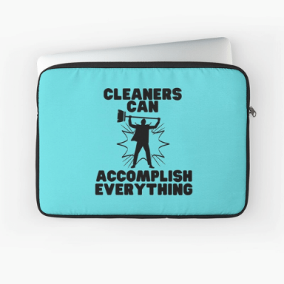 Cleaners Can Accomplish Everything Savvy Cleaner Funny Cleaning Gifts Laptop Sleeve