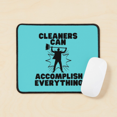 Cleaners Can Accomplish Everything Savvy Cleaner Funny Cleaning Gifts Mouse Pad