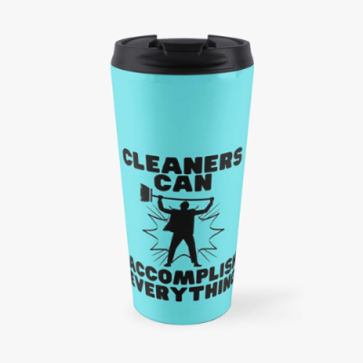 Cleaners Can Accomplish Everything Savvy Cleaner Funny Cleaning Gifts Travel Mug