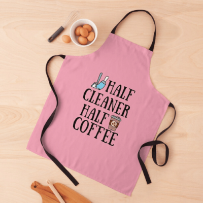 Half Cleaner Half Coffee Savvy Cleaner Funny Cleaning Gifts Apron