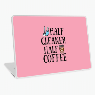Half Cleaner Half Coffee Savvy Cleaner Funny Cleaning Gifts Laptop Skin