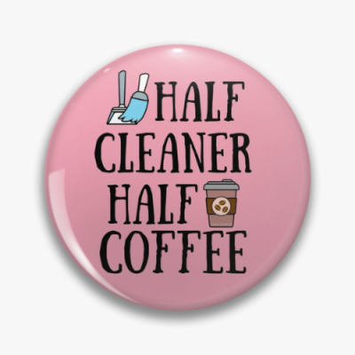 Half Cleaner Half Coffee Savvy Cleaner Funny Cleaning Gifts Pin