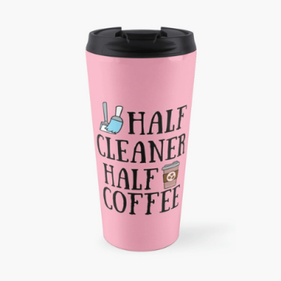 Half Cleaner Half Coffee Savvy Cleaner Funny Cleaning Gifts Travel Mug