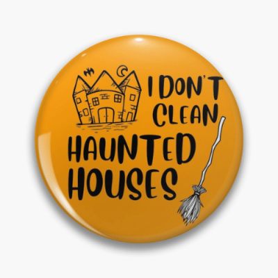 I Don't Clean Haunted Houses Savvy Cleaner Funny Cleaning Gifts Pin
