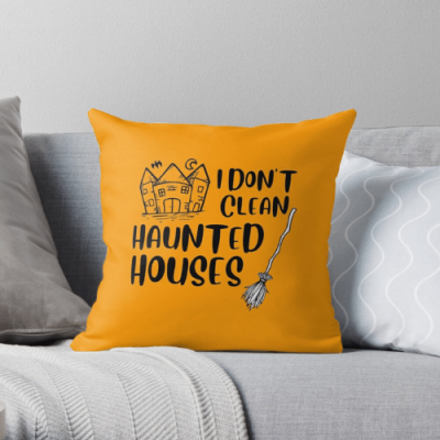 I Don't Clean Haunted Houses Savvy Cleaner Funny Cleaning Gifts Throw Pillow