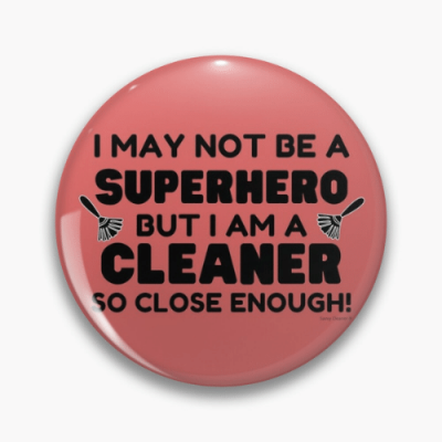 May Not Be a Superhero Savvy Cleaner Funny Cleaning Gifts Pin