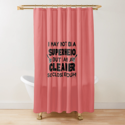 May Not Be a Superhero Savvy Cleaner Funny Cleaning Gifts Shower Curtain