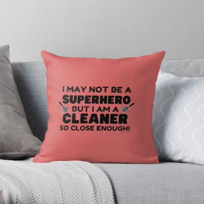 May Not Be a Superhero Savvy Cleaner Funny Cleaning Gifts Throw Pillow
