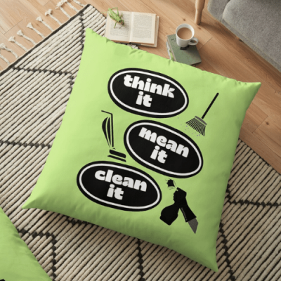 Think it Mean it Clean it Savvy Cleaner Funny Cleaning Gifts Floor Pillow