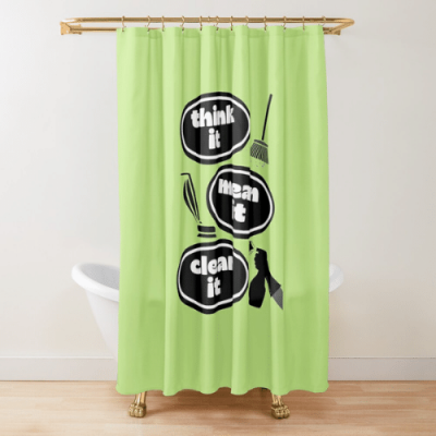 Think it Mean it Clean it Savvy Cleaner Funny Cleaning Gifts Shower Curtain