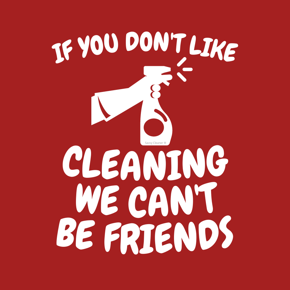547 If You Don't Like Cleaning Savvy Cleaner Funny Cleaning Shirts B