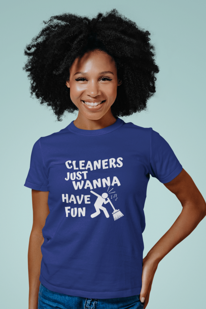 Cleaners Just Wanna Have Fun Savvy Cleaner Funny Cleaning Shirts Women's Standard Tee