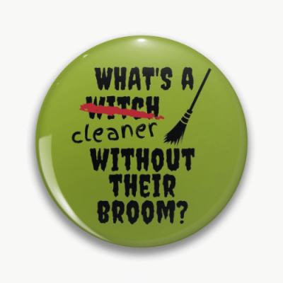 Without Their Broom Savvy Cleaner Funny Cleaning Gifts Pin