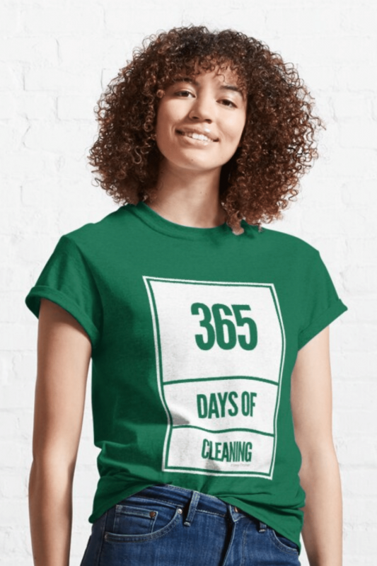 365 Days Of Cleaning Savvy Cleaner Funny Cleaning Shirts Classic T-Shirt