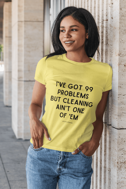 99 Problems Savvy Cleaner Funny Cleaning Shirts Women's Boyfriend Tee