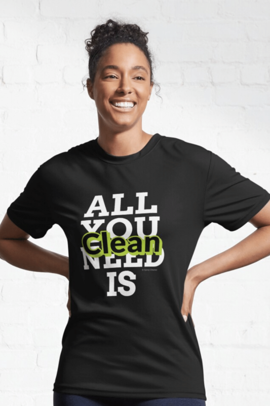 All You Need Is Clean Savvy Cleaner Funny Cleaning Shirts Active T-Shirt