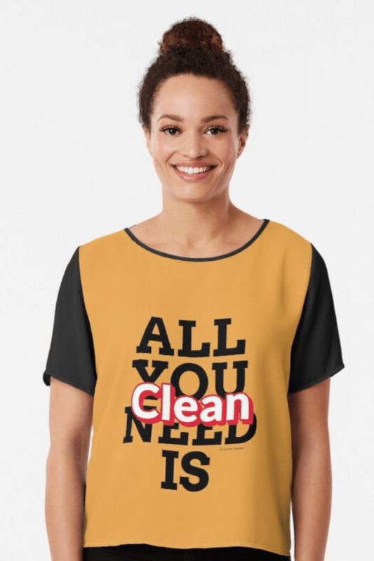 All You Need Is Clean Savvy Cleaner Funny Cleaning Shirts Chiffon Top