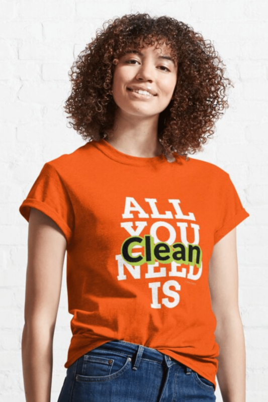 All You Need Is Clean Savvy Cleaner Funny Cleaning Shirts Classic T-Shirt